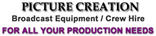 Picture Creation-Broadcast Equipment & Crew Hire